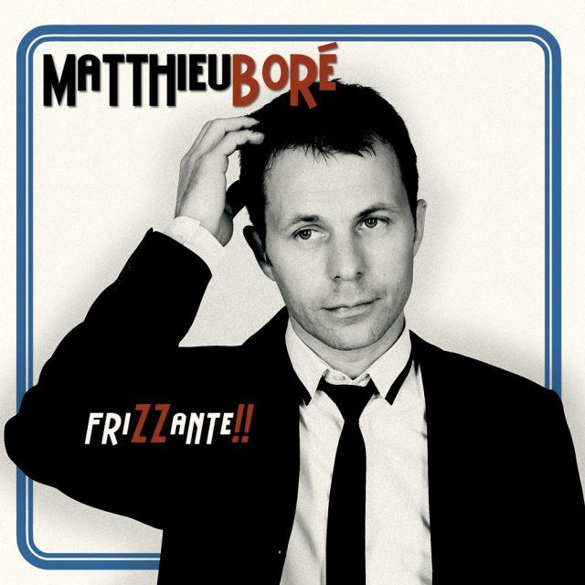 MATTHIEU BORÉ « FRIZZANTE »