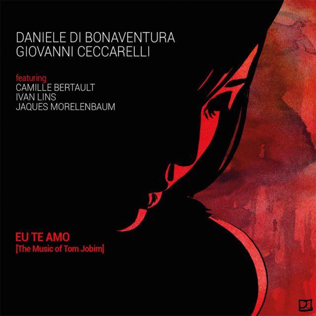 DANIELE DI BONAVENTURA, GIOVANNI CECCARELLI – EU TE AMO [The Music of Tom Jobim]
